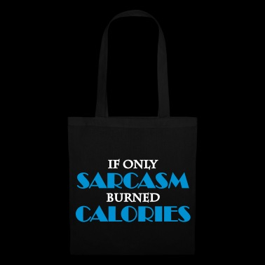 If only sarcasm burned calories - Stoffbeutel