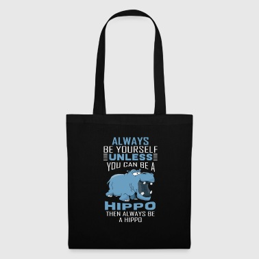 Always be an Hippo Nielpferd - Funny Gift - Tote Bag
