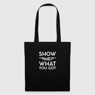 show-me-what-you-got - Tote Bag