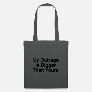 Outrageous My Outrage Is Bigger Than Yours - Tote Bag