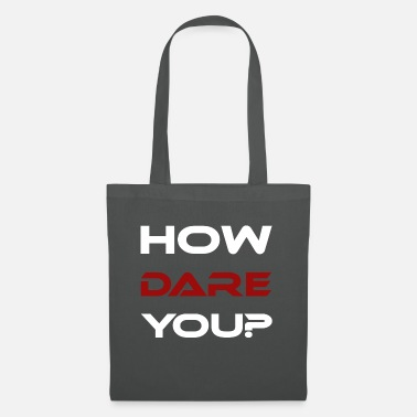 HOW DARE YOU? - Tote Bag