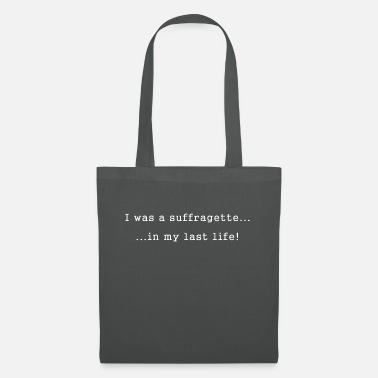 Suffragette I was a suffragette...in my last life! - Tote Bag