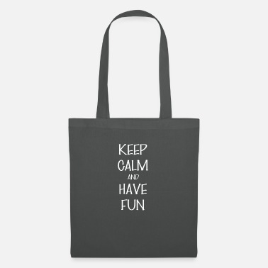 Having Fun Have fun - Keep Calm And have fun - Tote Bag