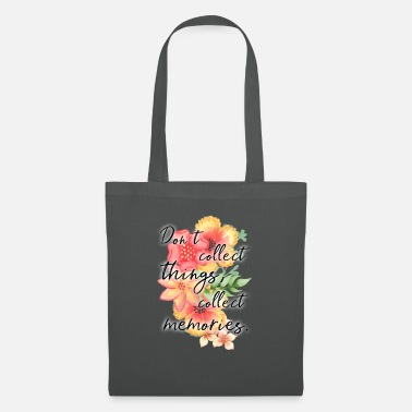 Collect Memories Don`t collect tings, collect memories. - Tote Bag