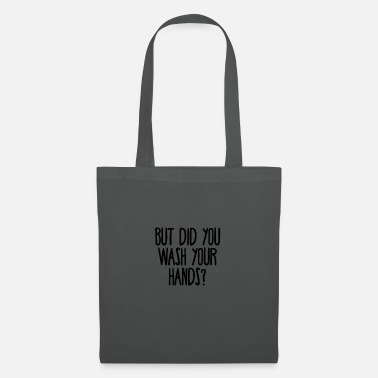 But did you wash your hands? Hygiene saves lifes - Tote Bag
