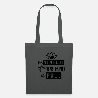 Matt Be mindful even if your mind is full - Tote Bag