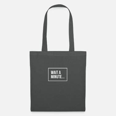 Minute Wait a minute - Tote Bag