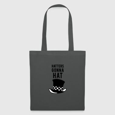 Hatters gonna hat - Tote Bag