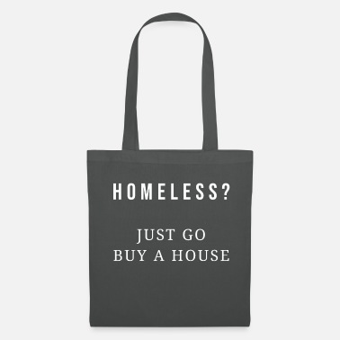Homeless HOMELESS - Just go buy a house - Tote Bag
