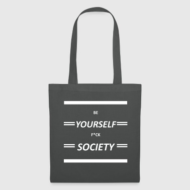 Be Yourself F*ck Society - Stoffbeutel