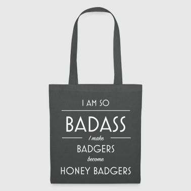 I am so badass I make badgers become honey badgers - Tote Bag