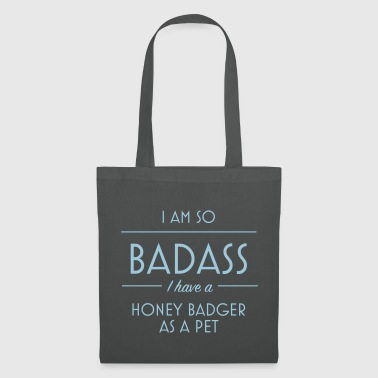 I am so badass I have a honey badger as a pet - Tote Bag