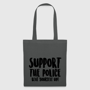 Support the police - Beat yourself up! - Tote Bag