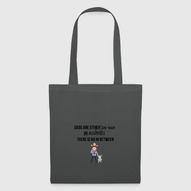 Dads are either too nice or assholes - Tote Bag