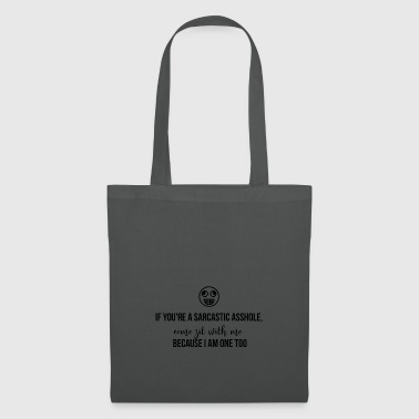 If you are a sarcastic asshole - Tote Bag