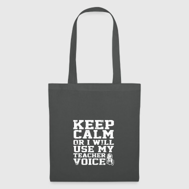 Keep Calm or I will use my Teacher Voice - Stoffbeutel