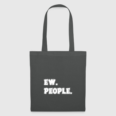 Ew People Text Introvert Funny Antisocial - Bolsa de tela