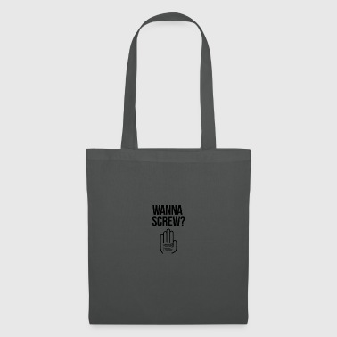 Wanna screw? - Tote Bag