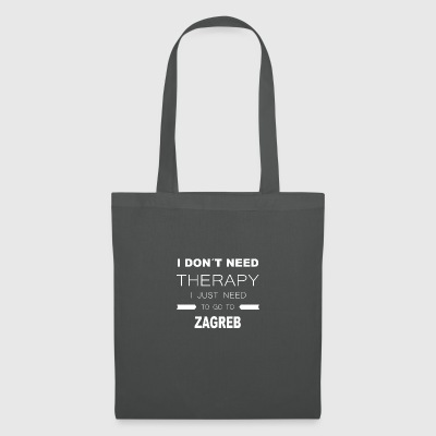 i dont need therapy i just need to go to ZAGREB - Tote Bag
