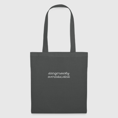 High School / Graduation: Dangerously Overeducated - Tote Bag
