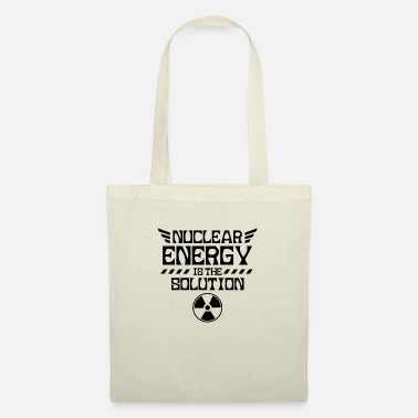 Nuclear Power Nuclear power is the solution Nuclear power Nuclear power - Tote Bag