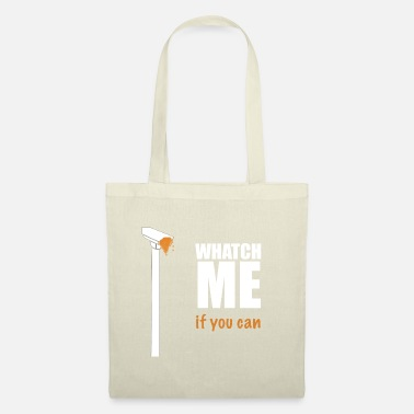 WHATCH ME - if you can! against - Tote Bag