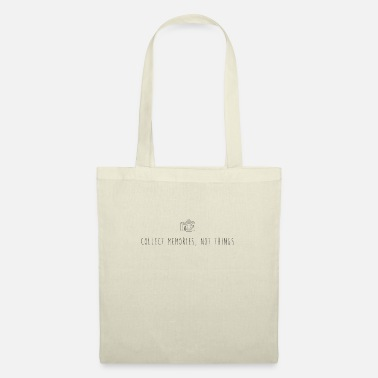 Collect Memories Collect Memories, Not Things - Collect Memories - Tote Bag