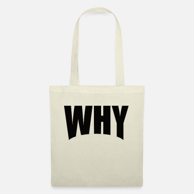 WHY Warum - Tote Bag