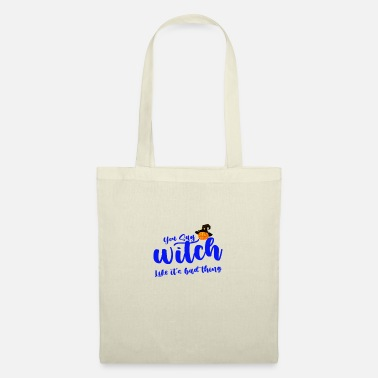 You say witch like it's bad thing, - Tote Bag