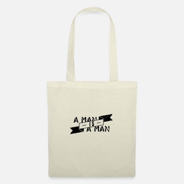 Man A man is a man - Tote Bag