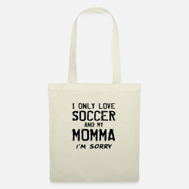 Gear I Only Love Soccer And My Momma I'm Sorry Mom - Tote Bag