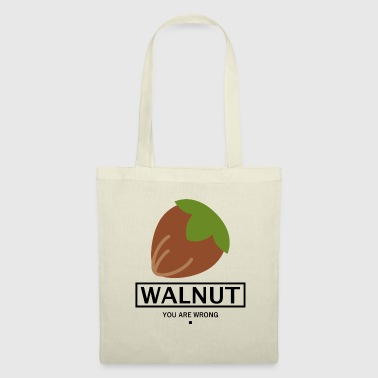 Young Wild And Free WALNUT HAZELNUT FRUIT GIFT - YOU ARE WRONG. - Tote Bag