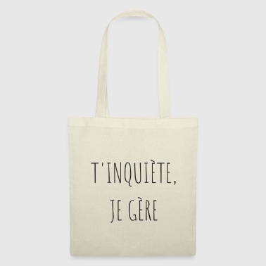 Transparent T'inquiète, je gère - Tote Bag
