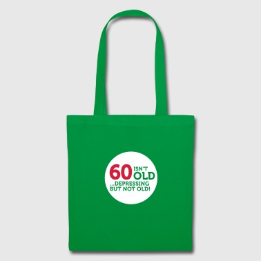60 Is Not Old. Depressing, But Not Old! - Tote Bag