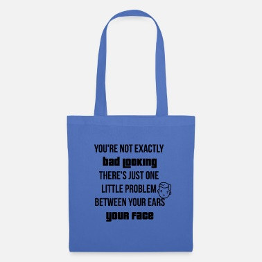 Bad Look You are not exactly bad looking - Tote Bag