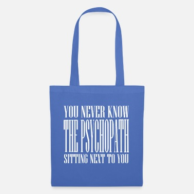 Goth YOU NEVER KNOW THE PSYCHOPATH TSHIRT - Tote Bag