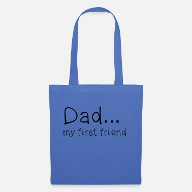 Father's Day Dad my first friend - Tote Bag