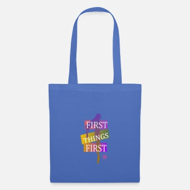 First First things first - Tote Bag