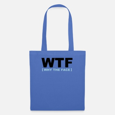 Quote WTF - why the face - Tote Bag