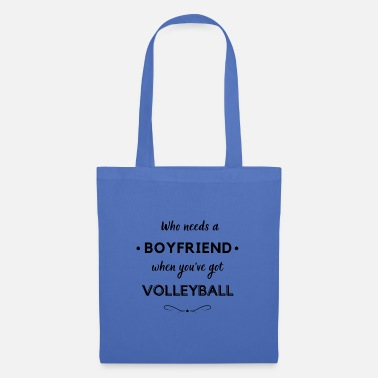 Who needs a boyfriend when you've got volleyball - Tote Bag
