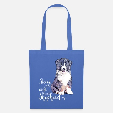 Aussie puppy - Do not stress me, otherwise shepherd's - Tote Bag