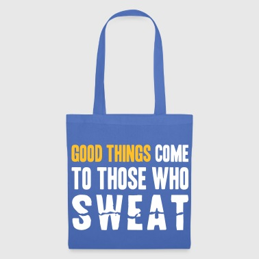 Good Things Come to Those Who Sweat - Stoffveske
