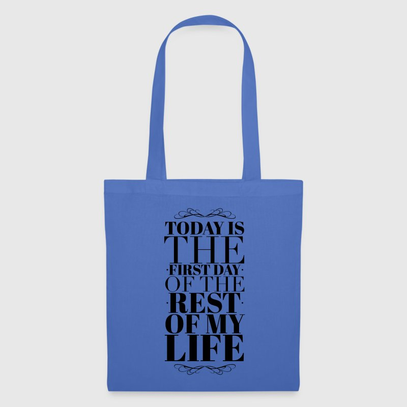 Today is the first day of the rest of my life - Tote Bag