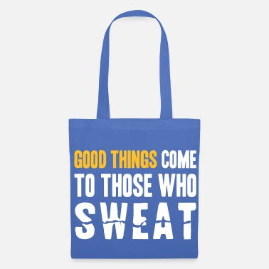 Good Things Come to Those Who Sweat - Torba materiałowa