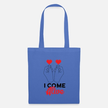 Alive I come alive Alive - Tote Bag
