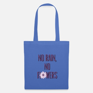 Rain NO RAIN, NO FLOWERS - Tote Bag