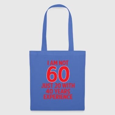 60. Birthday: I Am Not 60 - Just 20 With 40 Years - Tote Bag