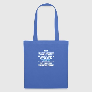 Super Cool Teacher Living The Dream - Funny T-shir - Tote Bag