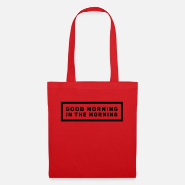 Morning good morning in the morning - Tote Bag