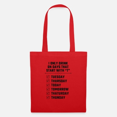 I only drink on days with T - Tote Bag